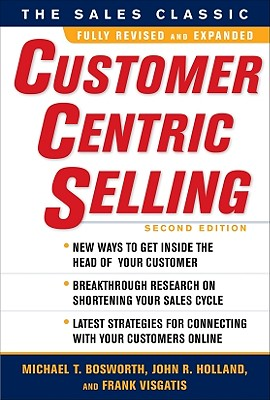 CustomerCentric Selling By Bosworth, Michael T./ Holland, John R./ Visgatis, Frank